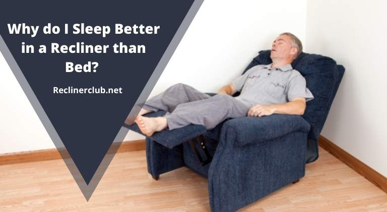 why do I sleep better in a recliner than bed?